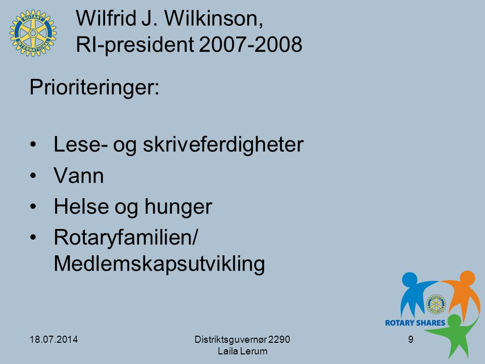 18.07.2014Distriktsguvernør 2290 Laila Lerum 9 Wilfrid J.