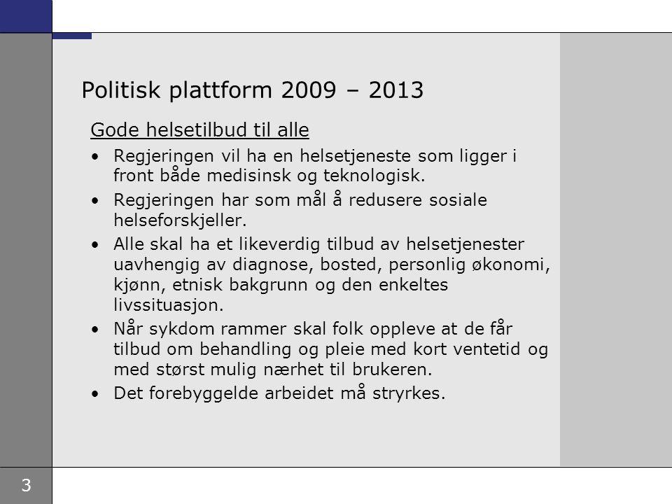 3 Politisk plattform 2009 – 2013 Gode helsetilbud til alle Regjeringen vil ha en helsetjeneste som ligger i front både medisinsk og teknologisk. Regje