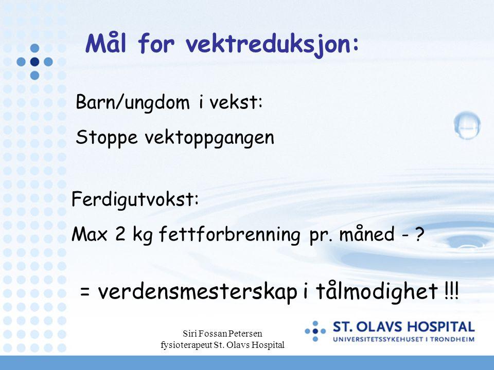 Siri Fossan Petersen fysioterapeut St. Olavs Hospital Mål for vektreduksjon: Ferdigutvokst: Max 2 kg fettforbrenning pr. måned - ? Barn/ungdom i vekst