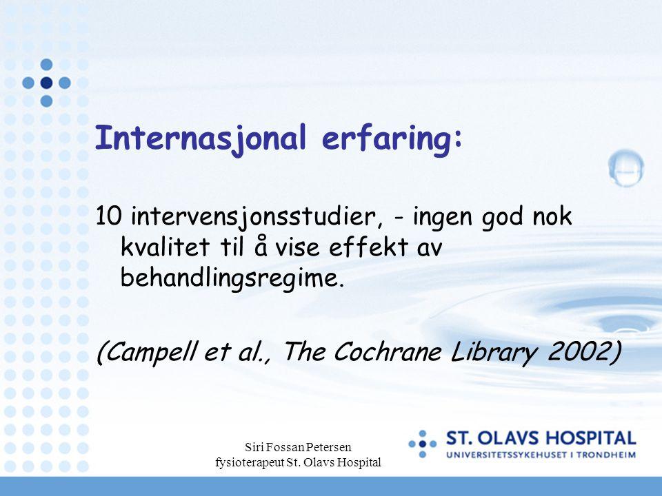 Siri Fossan Petersen fysioterapeut St. Olavs Hospital Internasjonal erfaring: 10 intervensjonsstudier, - ingen god nok kvalitet til å vise effekt av b
