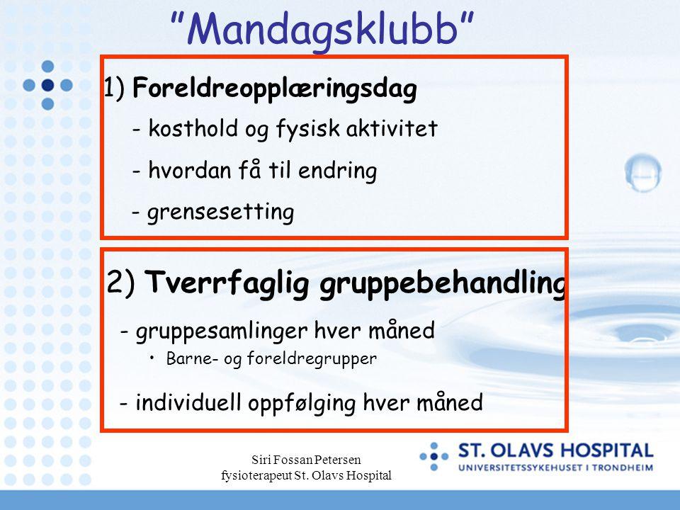 Siri Fossan Petersen fysioterapeut St. Olavs Hospital 1) Foreldreopplæringsdag - individuell oppfølging hver måned - gruppesamlinger hver måned Barne-