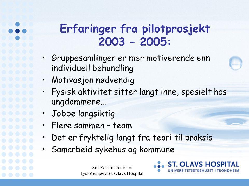 Siri Fossan Petersen fysioterapeut St. Olavs Hospital Erfaringer fra pilotprosjekt 2003 – 2005: Gruppesamlinger er mer motiverende enn individuell beh