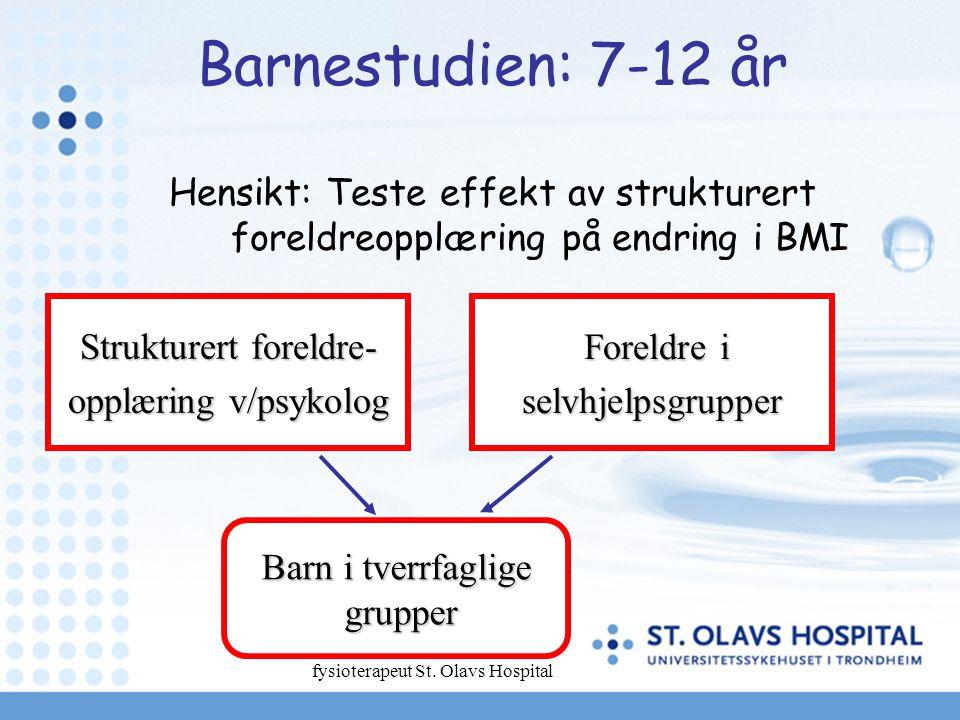 Siri Fossan Petersen fysioterapeut St. Olavs Hospital Barnestudien: 7-12 år Hensikt: Teste effekt av strukturert foreldreopplæring på endring i BMI St