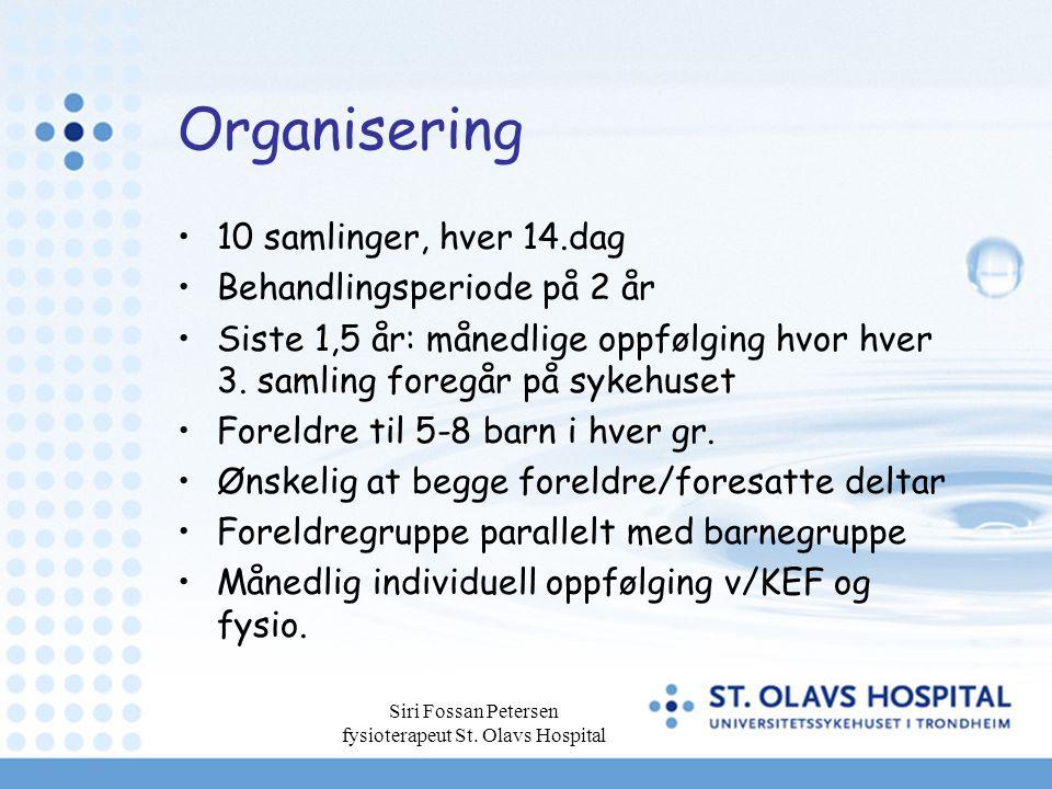 Siri Fossan Petersen fysioterapeut St. Olavs Hospital Organisering 10 samlinger, hver 14.dag Behandlingsperiode på 2 år Siste 1,5 år: månedlige oppføl