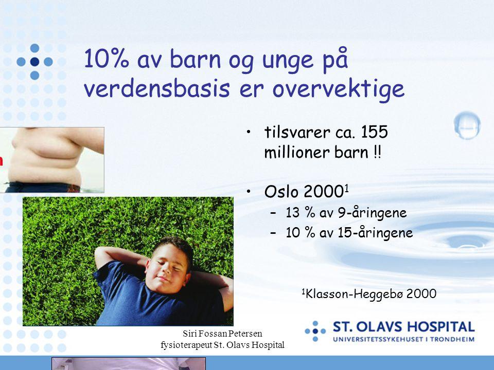 Siri Fossan Petersen fysioterapeut St. Olavs Hospital 10% av barn og unge på verdensbasis er overvektige tilsvarer ca. 155 millioner barn !! Oslo 2000