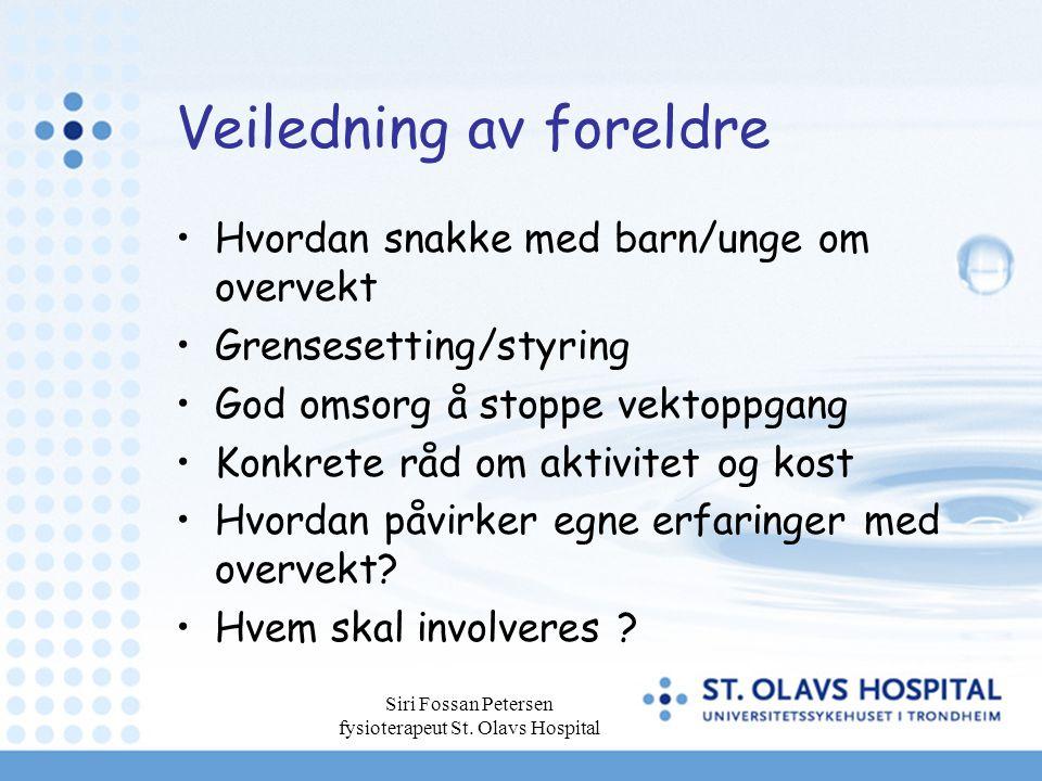 Siri Fossan Petersen fysioterapeut St. Olavs Hospital Veiledning av foreldre Hvordan snakke med barn/unge om overvekt Grensesetting/styring God omsorg