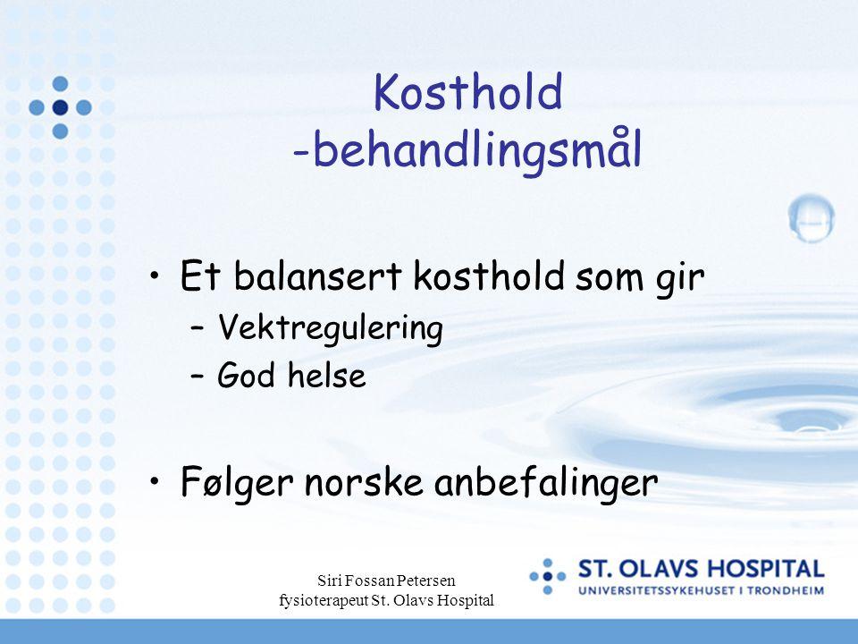 Siri Fossan Petersen fysioterapeut St. Olavs Hospital Kosthold -behandlingsmål Et balansert kosthold som gir –Vektregulering –God helse Følger norske