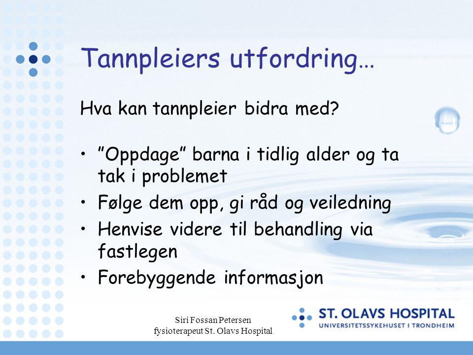 """Siri Fossan Petersen fysioterapeut St. Olavs Hospital Tannpleiers utfordring… Hva kan tannpleier bidra med? """"Oppdage"""" barna i tidlig alder og ta tak i"""