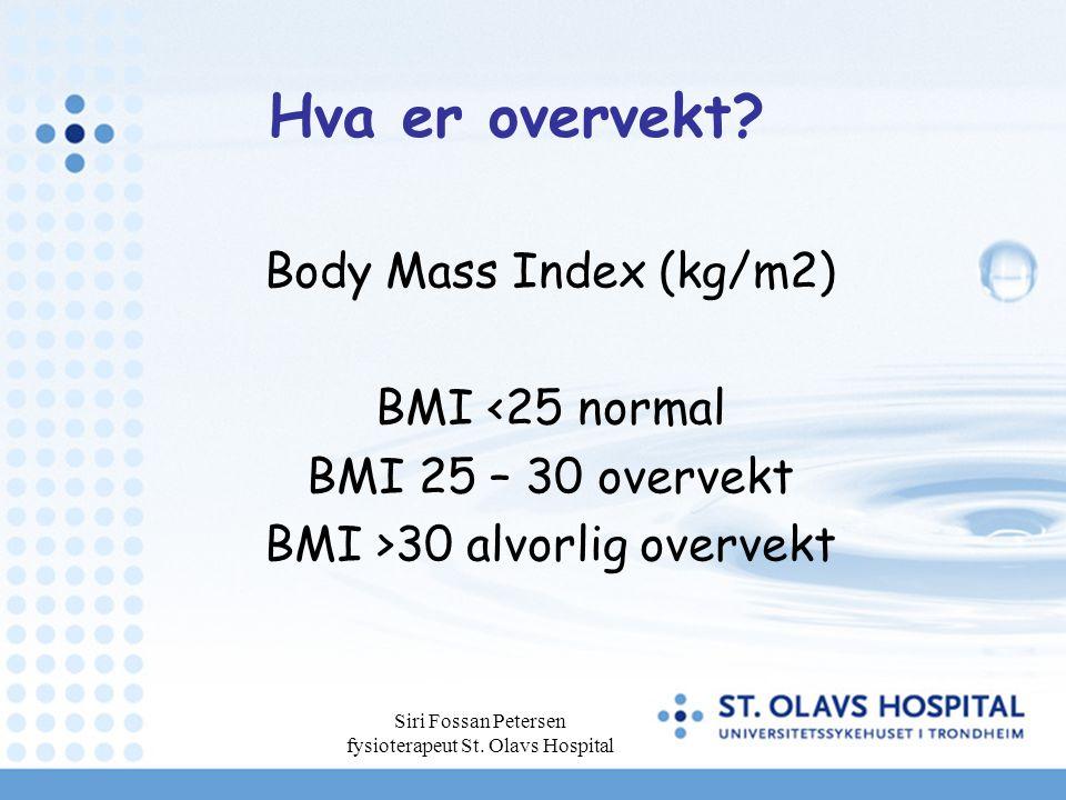 Hva er overvekt? Body Mass Index (kg/m2) BMI <25 normal BMI 25 – 30 overvekt BMI >30 alvorlig overvekt