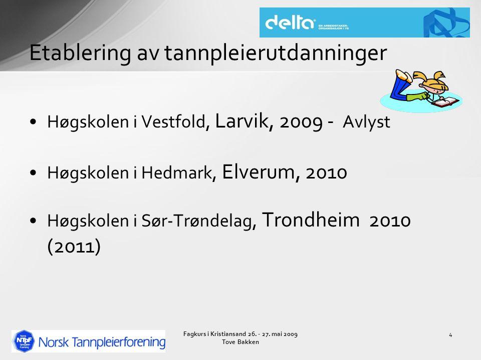 Høgskolen i Vestfold, Larvik, 2009 - Avlyst Høgskolen i Hedmark, Elverum, 2010 Høgskolen i Sør-Trøndelag, Trondheim 2010 (2011) Etablering av tannpleierutdanninger 4Fagkurs i Kristiansand 26.