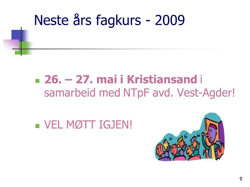 9 Neste års fagkurs - 2009 26. – 27. mai i Kristiansand i samarbeid med NTpF avd.
