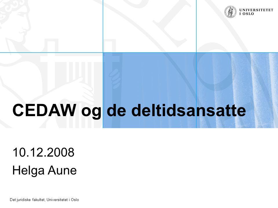 Det juridiske fakultet, Universitetet i Oslo CEDAW og de deltidsansatte 10.12.2008 Helga Aune