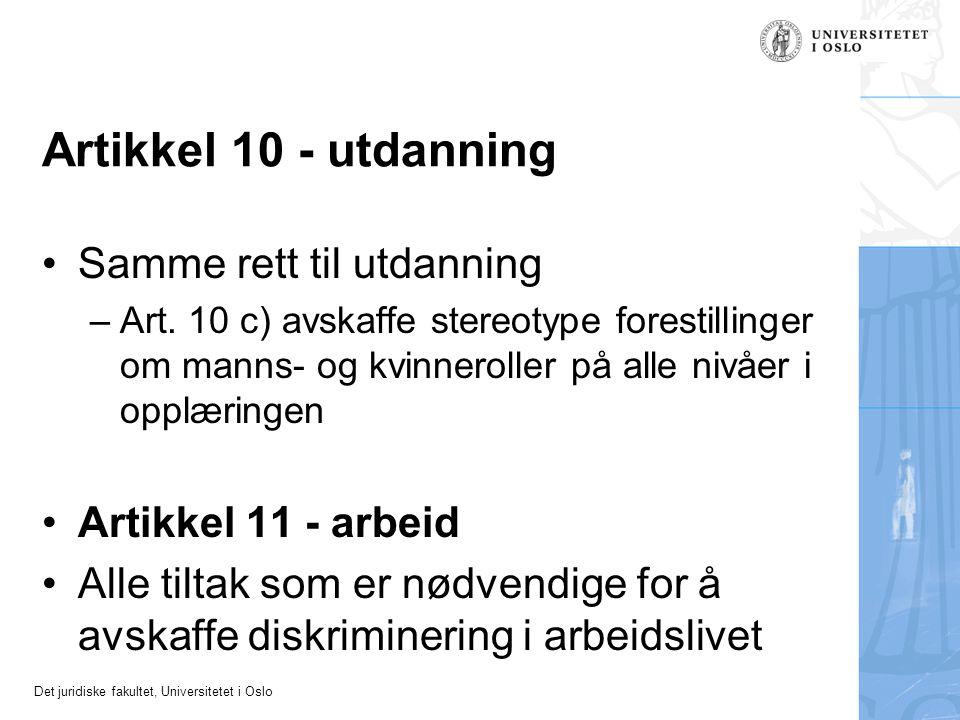 Det juridiske fakultet, Universitetet i Oslo Artikkel 10 - utdanning Samme rett til utdanning –Art. 10 c) avskaffe stereotype forestillinger om manns-