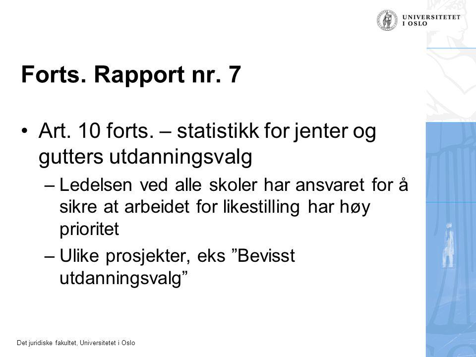 Det juridiske fakultet, Universitetet i Oslo Forts. Rapport nr. 7 Art. 10 forts. – statistikk for jenter og gutters utdanningsvalg –Ledelsen ved alle