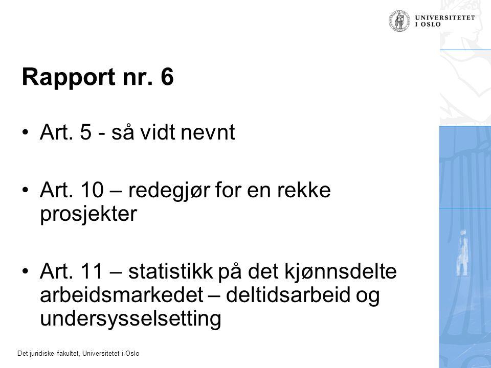 Det juridiske fakultet, Universitetet i Oslo Rapport nr. 6 Art. 5 - så vidt nevnt Art. 10 – redegjør for en rekke prosjekter Art. 11 – statistikk på d