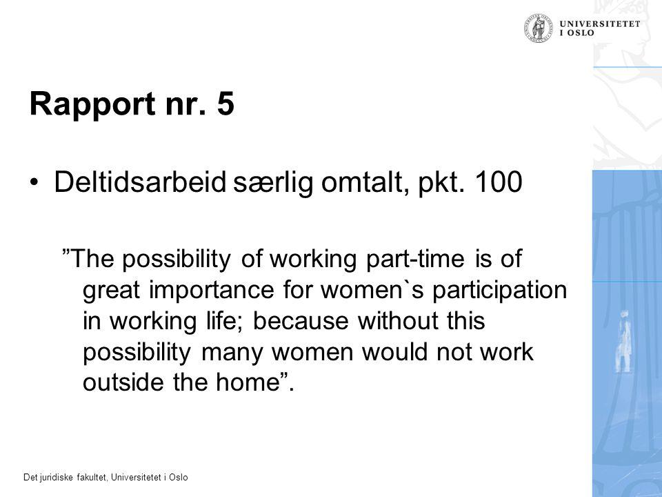 """Det juridiske fakultet, Universitetet i Oslo Rapport nr. 5 Deltidsarbeid særlig omtalt, pkt. 100 """"The possibility of working part-time is of great imp"""
