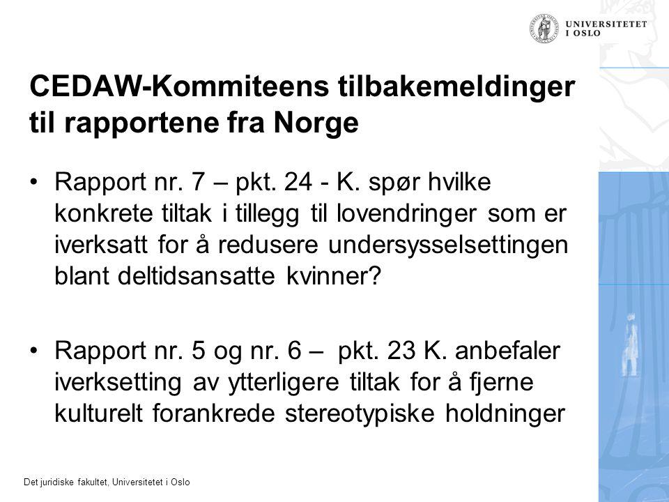 Det juridiske fakultet, Universitetet i Oslo CEDAW-Kommiteens tilbakemeldinger til rapportene fra Norge Rapport nr. 7 – pkt. 24 - K. spør hvilke konkr