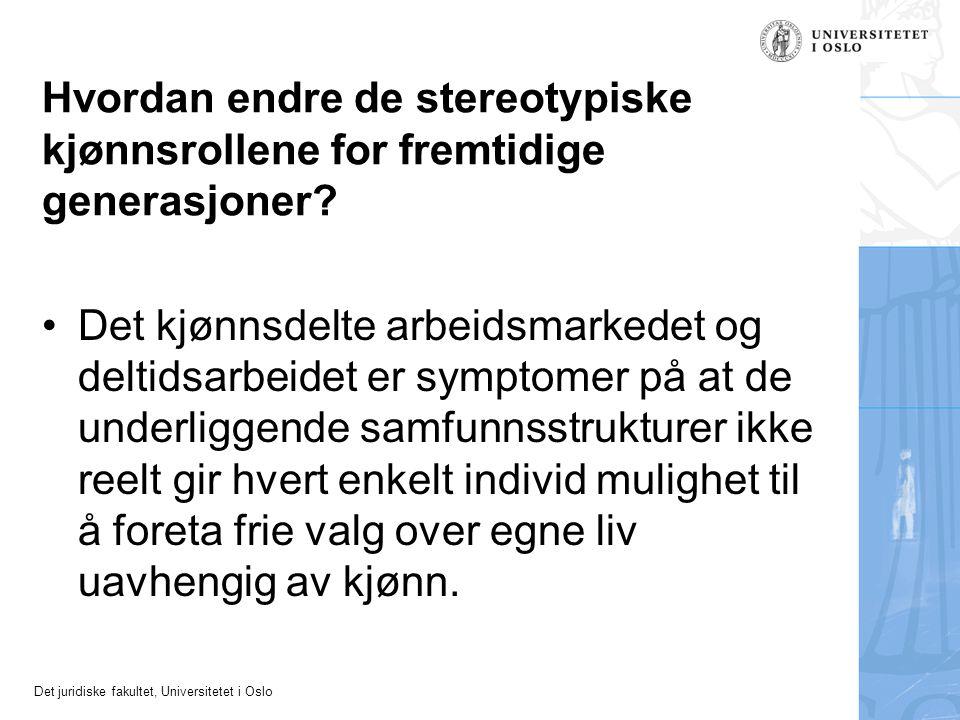 Det juridiske fakultet, Universitetet i Oslo Hvordan endre de stereotypiske kjønnsrollene for fremtidige generasjoner? Det kjønnsdelte arbeidsmarkedet