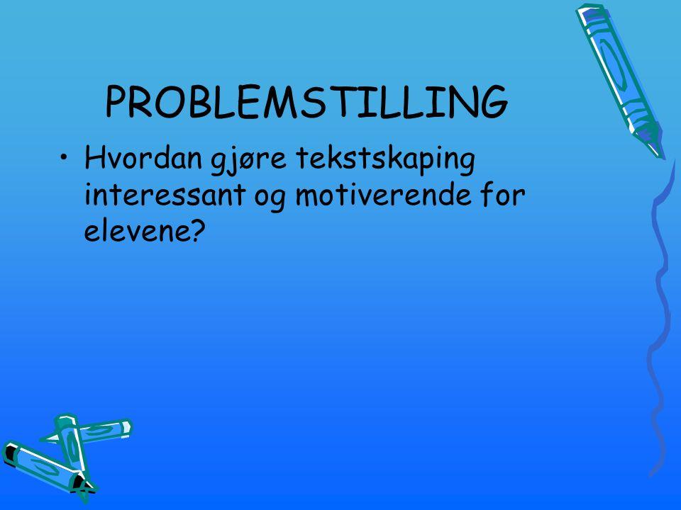 PROBLEMSTILLING Hvordan gjøre tekstskaping interessant og motiverende for elevene?