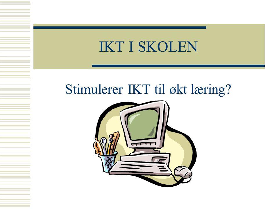 IKT I SKOLEN Stimulerer IKT til økt læring?