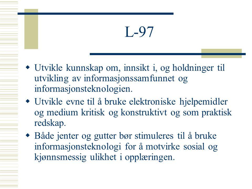 L-97  Utvikle kunnskap om, innsikt i, og holdninger til utvikling av informasjonssamfunnet og informasjonsteknologien.  Utvikle evne til å bruke ele