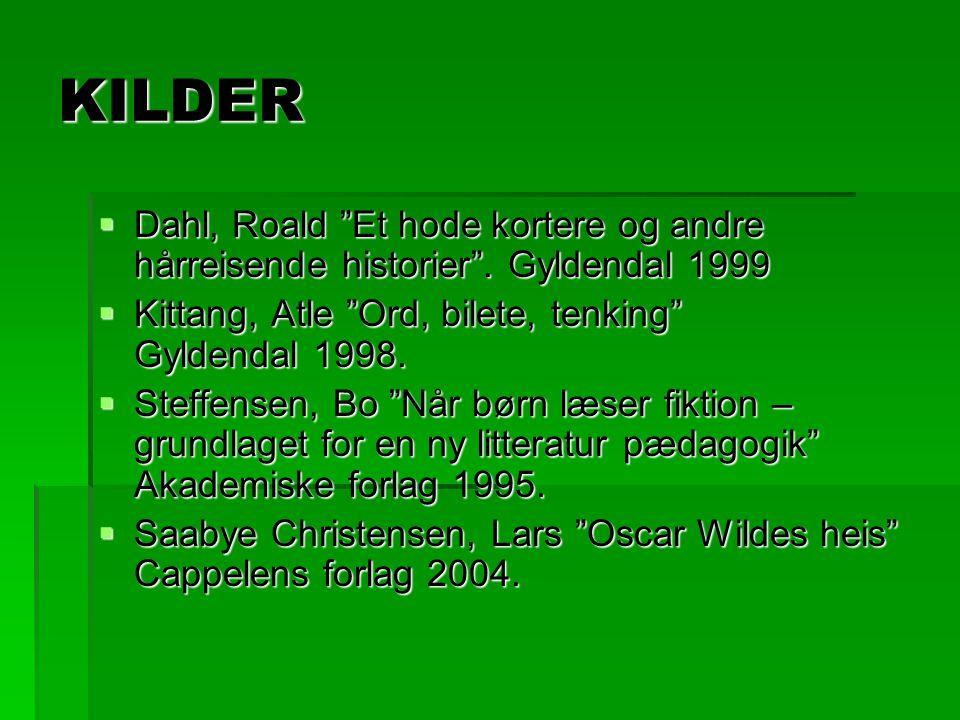 """KILDER  Dahl, Roald """"Et hode kortere og andre hårreisende historier"""". Gyldendal 1999  Kittang, Atle """"Ord, bilete, tenking"""" Gyldendal 1998.  Steffen"""