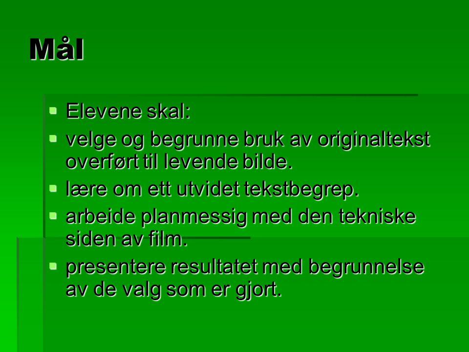 Mål  Elevene skal:  velge og begrunne bruk av originaltekst overført til levende bilde.  lære om ett utvidet tekstbegrep.  arbeide planmessig med