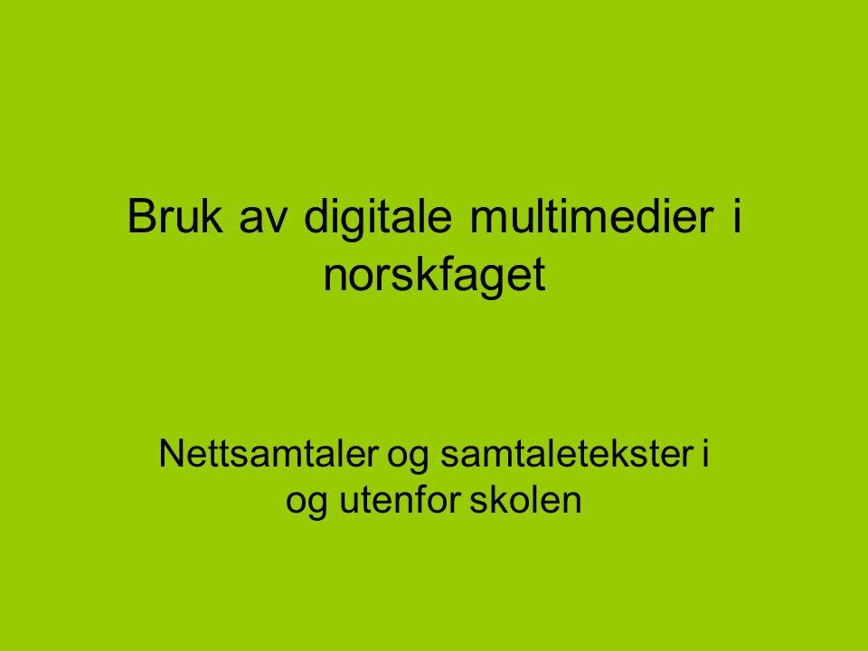 Bruk av digitale multimedier i norskfaget Nettsamtaler og samtaletekster i og utenfor skolen
