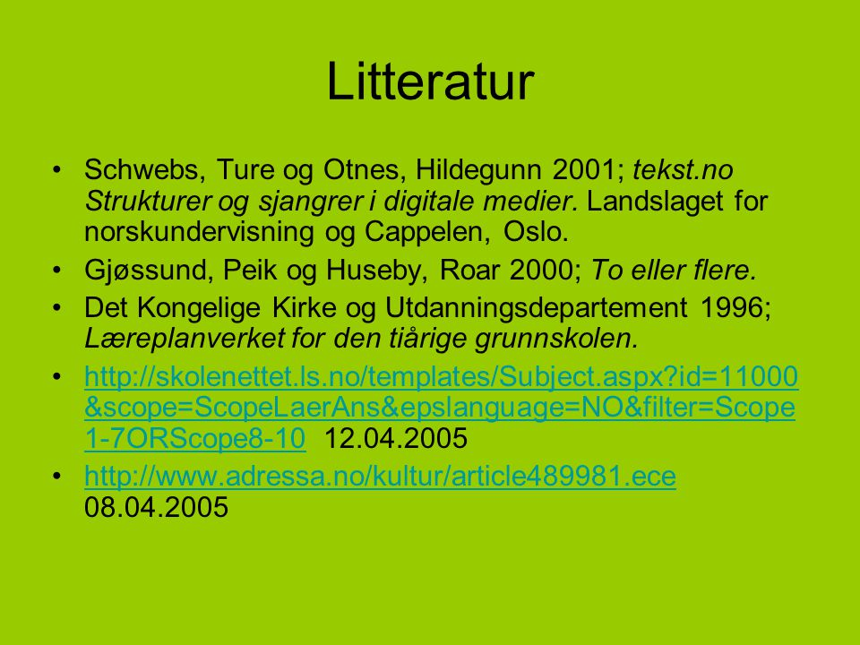 Litteratur Schwebs, Ture og Otnes, Hildegunn 2001; tekst.no Strukturer og sjangrer i digitale medier. Landslaget for norskundervisning og Cappelen, Os