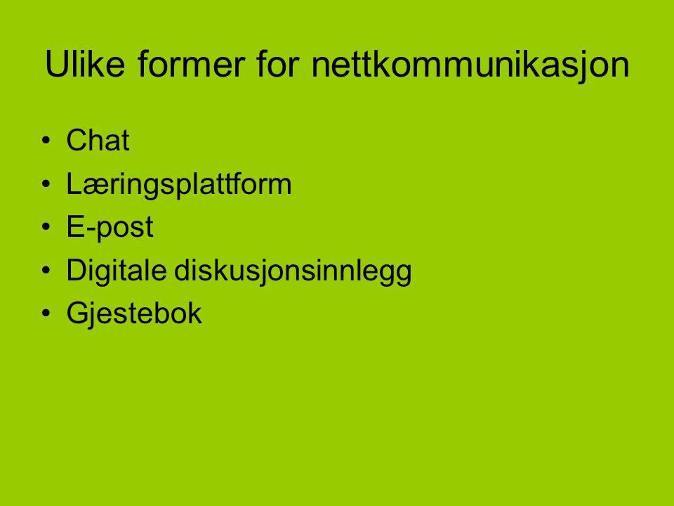 Ulike former for nettkommunikasjon Chat Læringsplattform E-post Digitale diskusjonsinnlegg Gjestebok
