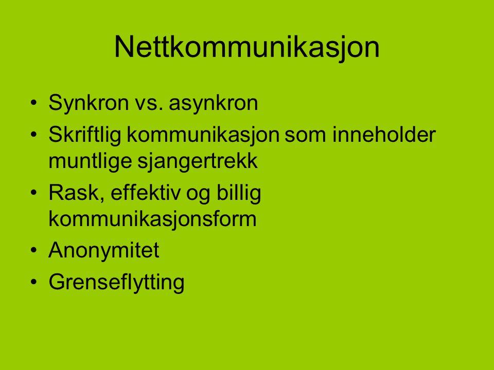 Nettkommunikasjon Synkron vs. asynkron Skriftlig kommunikasjon som inneholder muntlige sjangertrekk Rask, effektiv og billig kommunikasjonsform Anonym