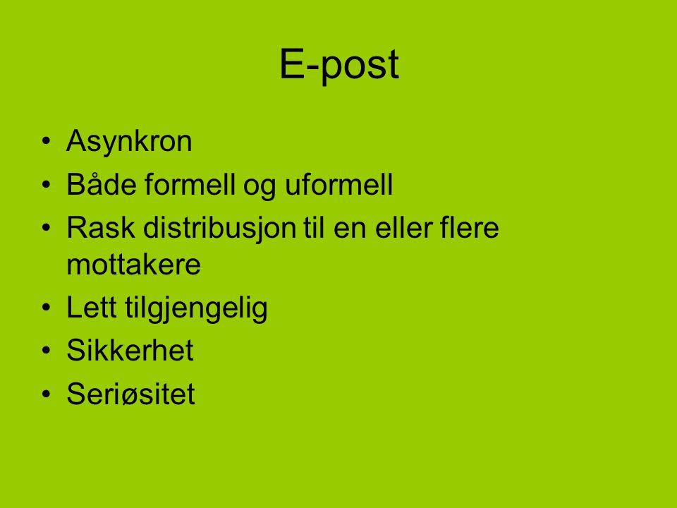E-post Asynkron Både formell og uformell Rask distribusjon til en eller flere mottakere Lett tilgjengelig Sikkerhet Seriøsitet