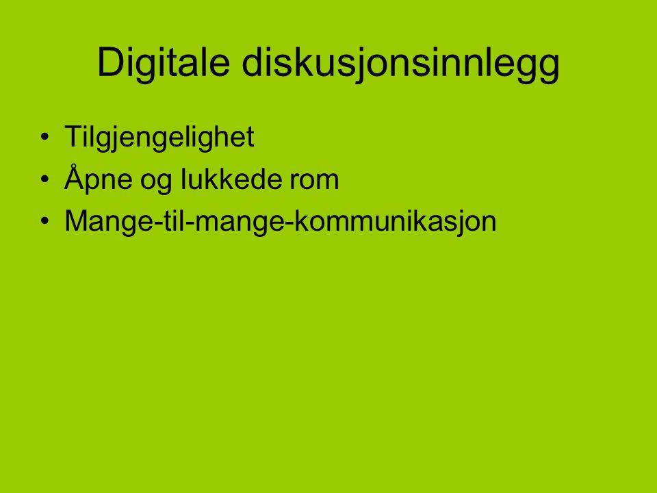 Digitale diskusjonsinnlegg Tilgjengelighet Åpne og lukkede rom Mange-til-mange-kommunikasjon