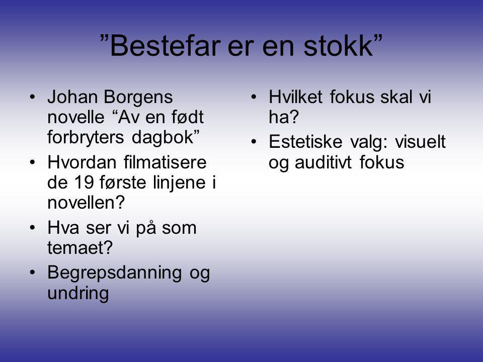 Bestefar er en stokk Johan Borgens novelle Av en født forbryters dagbok Hvordan filmatisere de 19 første linjene i novellen.