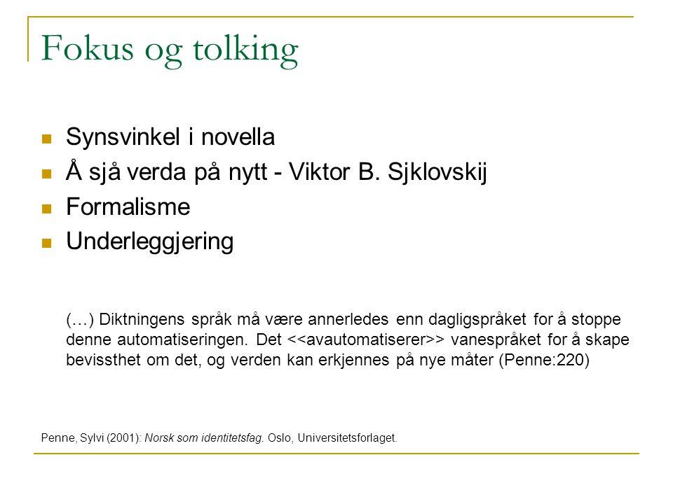 Fokus og tolking Synsvinkel i novella Å sjå verda på nytt - Viktor B. Sjklovskij Formalisme Underleggjering (…) Diktningens språk må være annerledes e