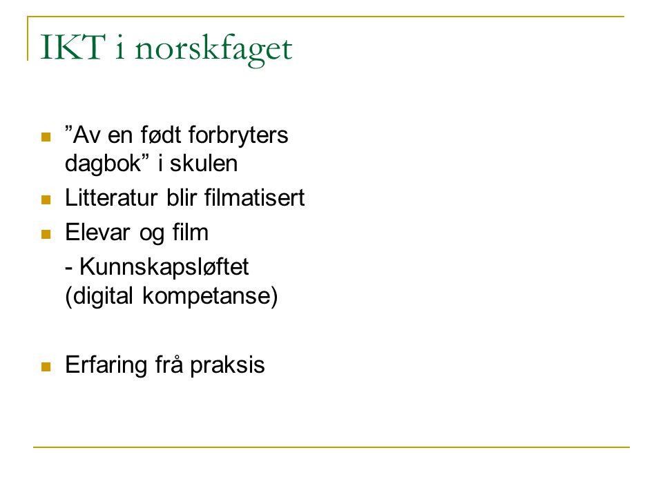 """IKT i norskfaget """"Av en født forbryters dagbok"""" i skulen Litteratur blir filmatisert Elevar og film - Kunnskapsløftet (digital kompetanse) Erfaring fr"""