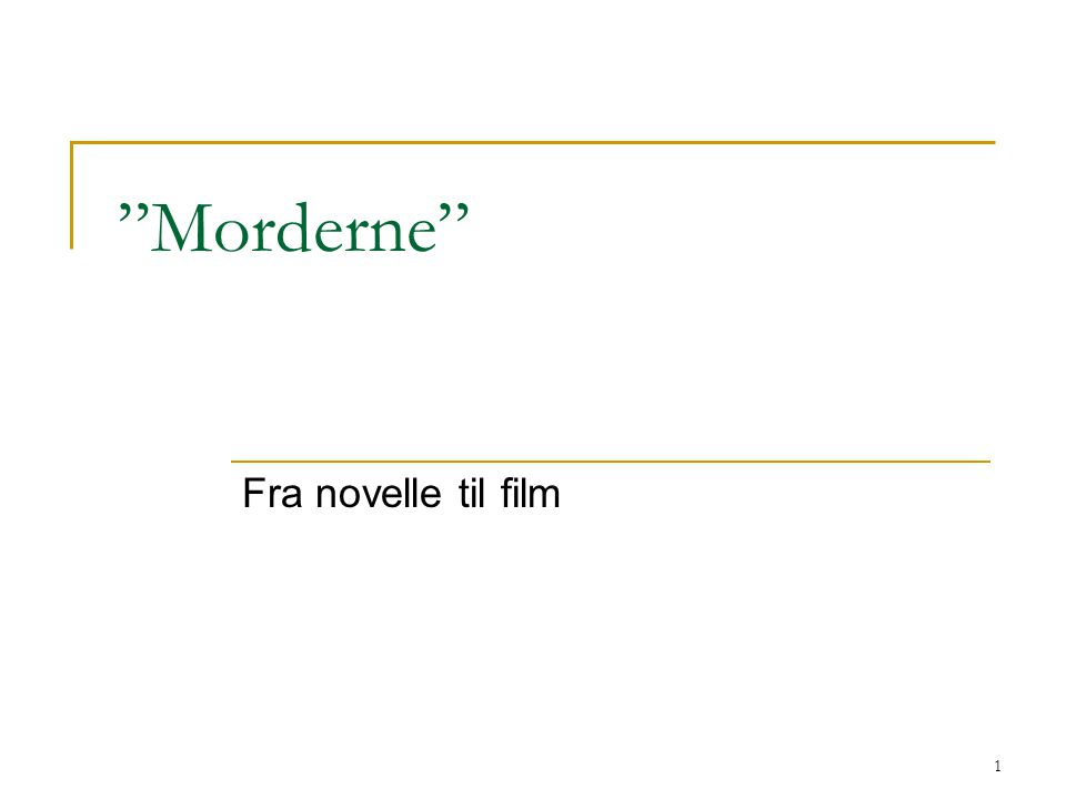 "1 ""Morderne"" Fra novelle til film"