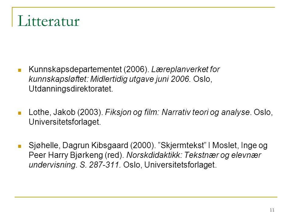11 Litteratur Kunnskapsdepartementet (2006). Læreplanverket for kunnskapsløftet: Midlertidig utgave juni 2006. Oslo, Utdanningsdirektoratet. Lothe, Ja