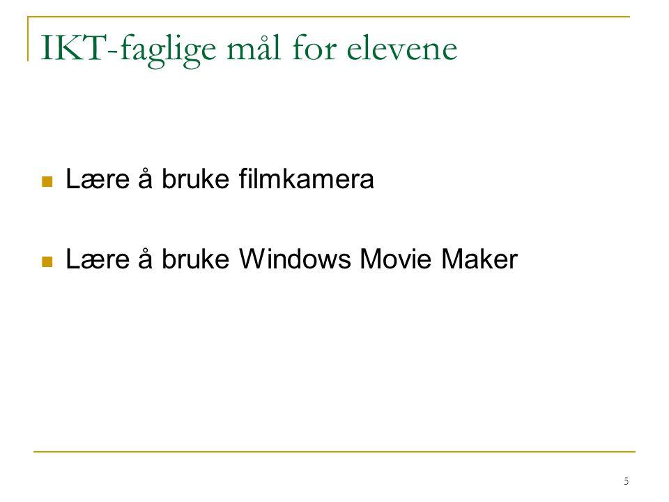 5 IKT-faglige mål for elevene Lære å bruke filmkamera Lære å bruke Windows Movie Maker