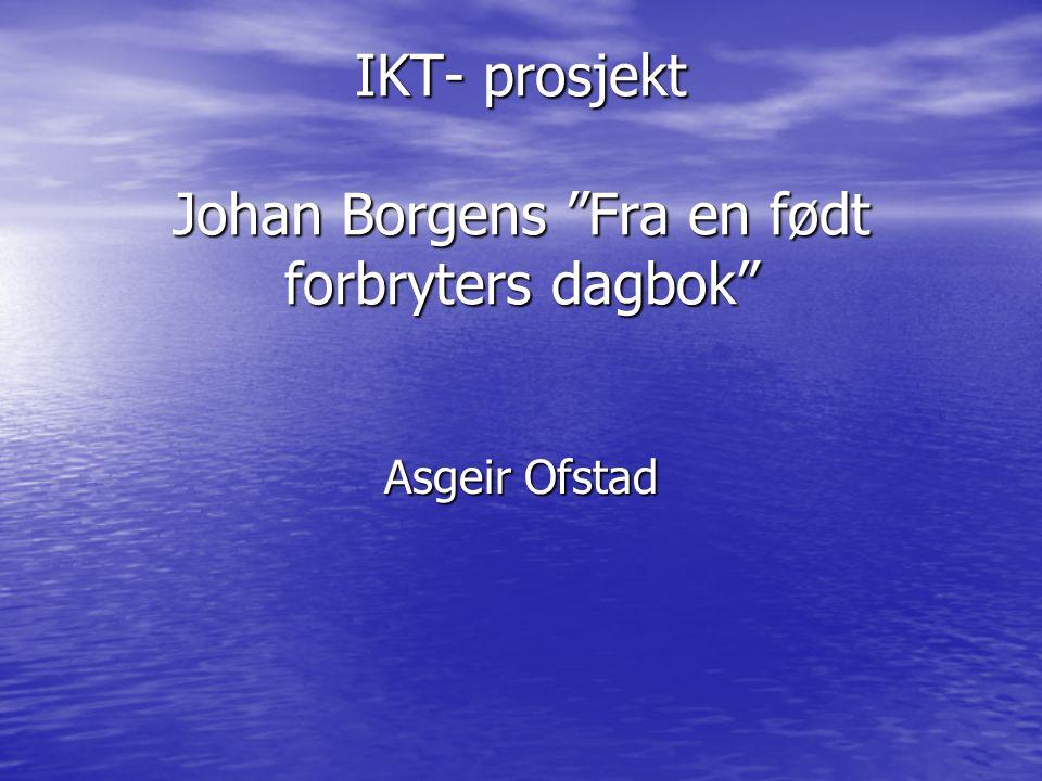 """IKT- prosjekt Johan Borgens """"Fra en født forbryters dagbok"""" Asgeir Ofstad"""