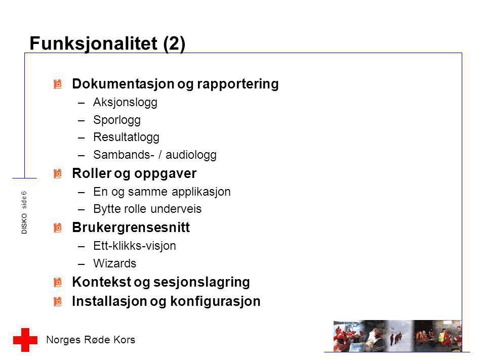 Norges Røde Kors DISKO side 6 Funksjonalitet (2) Dokumentasjon og rapportering –Aksjonslogg –Sporlogg –Resultatlogg –Sambands- / audiologg Roller og o