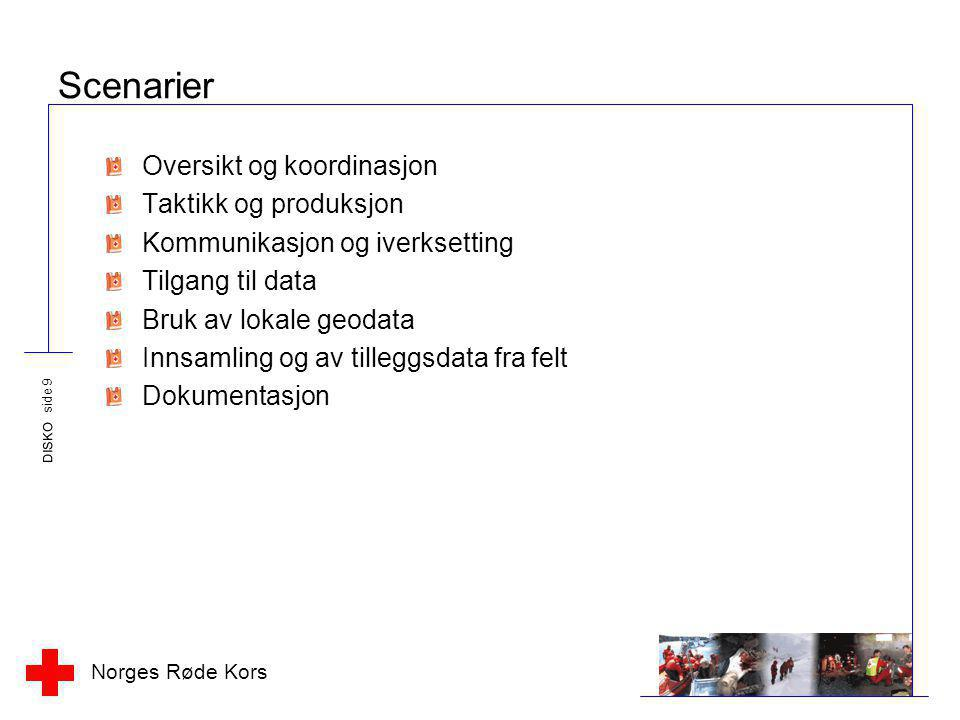Norges Røde Kors DISKO side 10 Samarbeidspartnere NTNU, Geografisk institutt CMR, Avdeling for datateknologi HRS GeoData AS Kontakter –Kongsberg Gruppen –Lenco Software –Teleplan Skal kontaktes –Justidep/Politidirektoratet//Nye Kripos –FFI –Institutt for datateknikk og informatikk, NTNU –Institutt for geomatikk, NTNU –Institutt for produktdesign, NTNU –Sintefgruppen