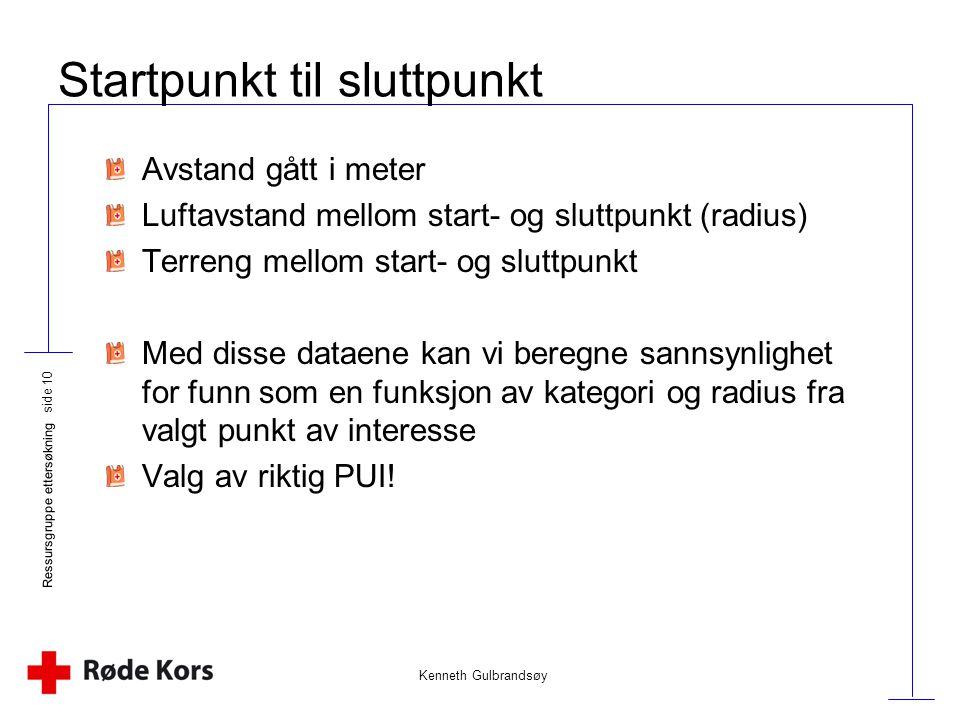 Kenneth Gulbrandsøy Ressursgruppe ettersøkning side 10 Startpunkt til sluttpunkt Avstand gått i meter Luftavstand mellom start- og sluttpunkt (radius)