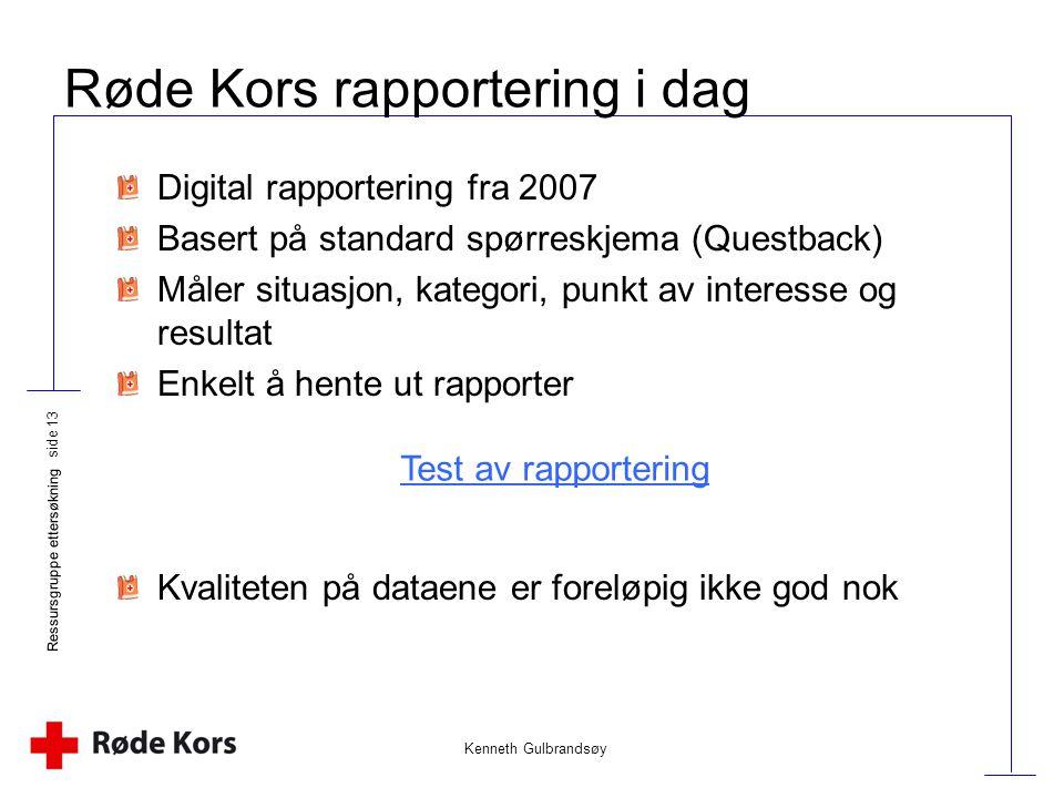 Kenneth Gulbrandsøy Ressursgruppe ettersøkning side 13 Røde Kors rapportering i dag Digital rapportering fra 2007 Basert på standard spørreskjema (Que
