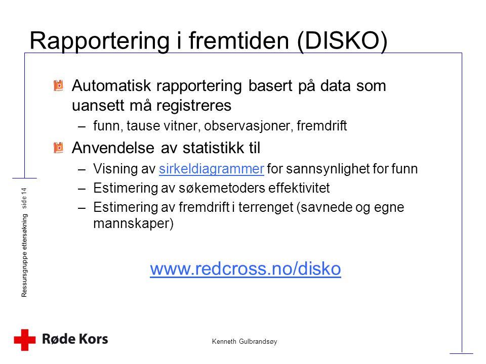 Kenneth Gulbrandsøy Ressursgruppe ettersøkning side 14 Rapportering i fremtiden (DISKO) Automatisk rapportering basert på data som uansett må registre