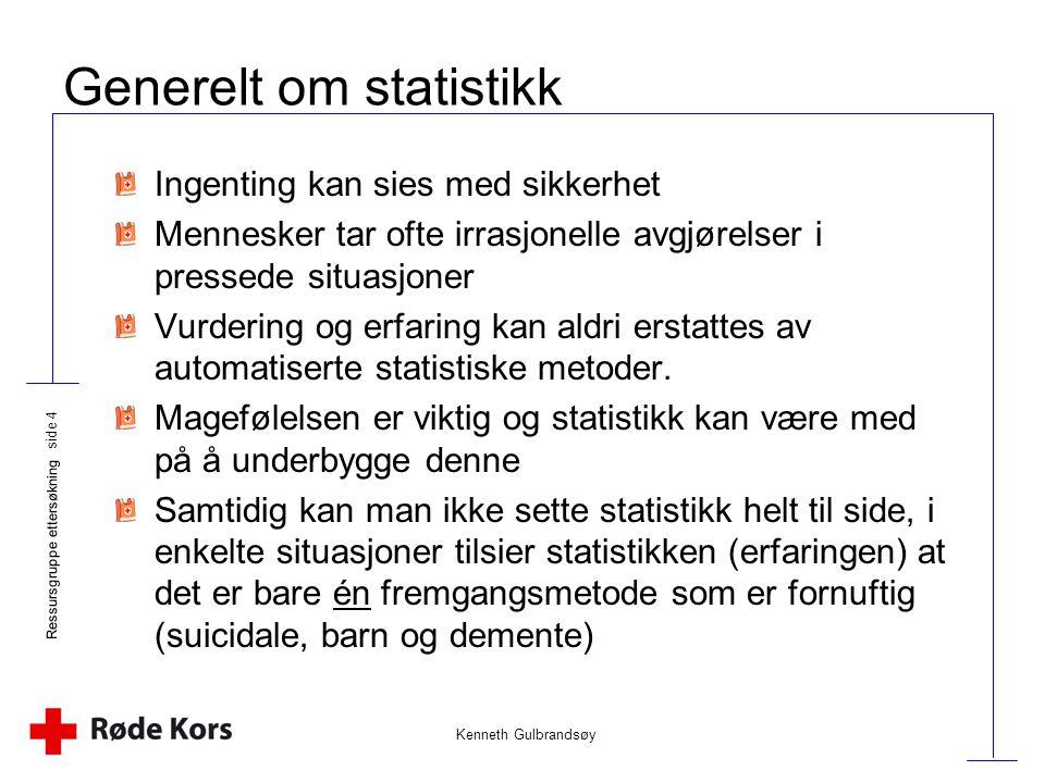 Kenneth Gulbrandsøy Ressursgruppe ettersøkning side 4 Generelt om statistikk Ingenting kan sies med sikkerhet Mennesker tar ofte irrasjonelle avgjørel