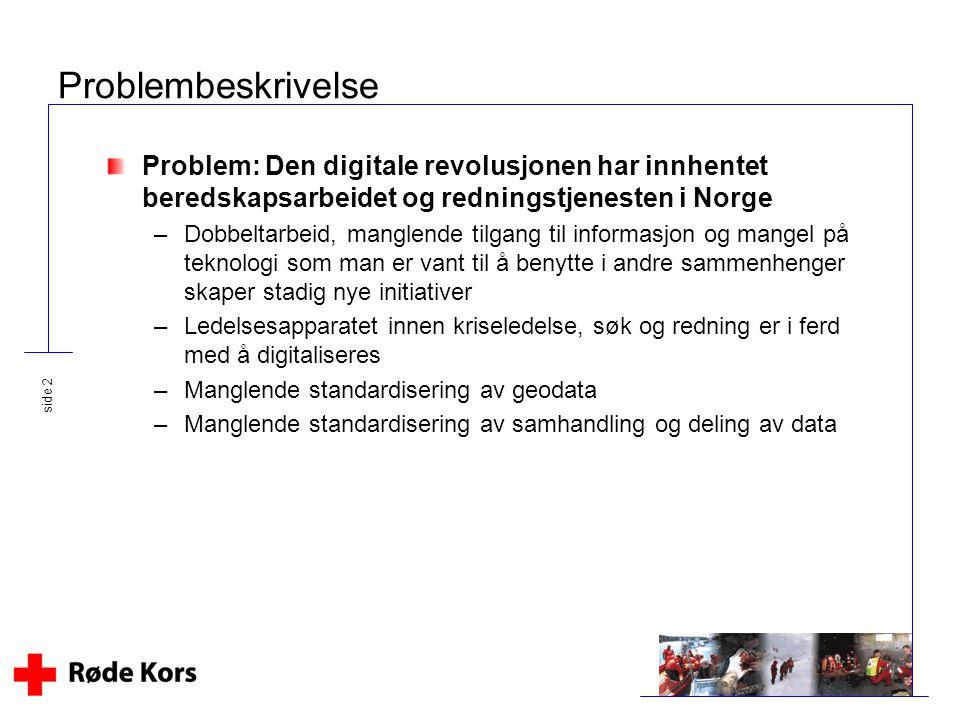 side 13 Målsetninger for DISKO Pilot Danne beslutningsgrunnlag Intuitivt brukergrensesnitt Rollebasert oppgavedeling Redusere aktiveringstiden med 30 % Ny kunnskap om ettersøkning