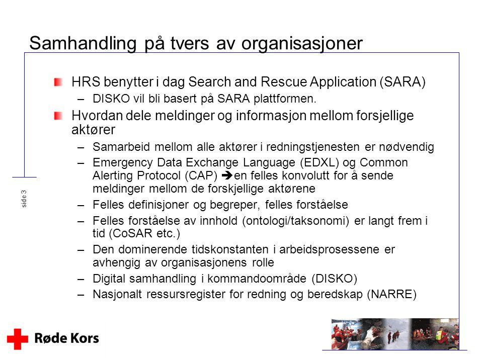 side 3 Samhandling på tvers av organisasjoner HRS benytter i dag Search and Rescue Application (SARA) –DISKO vil bli basert på SARA plattformen. Hvord