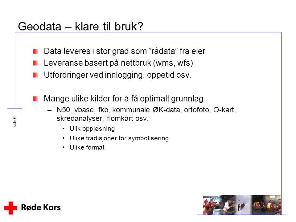 """side 6 Geodata – klare til bruk? Data leveres i stor grad som """"rådata"""" fra eier Leveranse basert på nettbruk (wms, wfs) Utfordringer ved innlogging, o"""