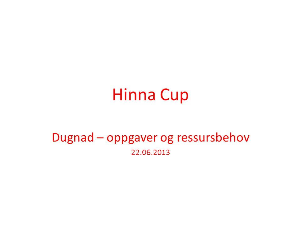 Hinna Cup Dugnad – oppgaver og ressursbehov 22.06.2013